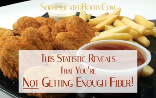 This Statistic Reveals that You're Not Getting Enough Fiber - Sophisticated Booty