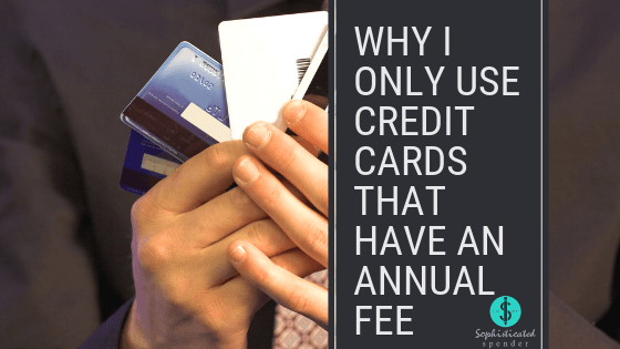 Why I Love Credit Cards That Have An Annual Fee