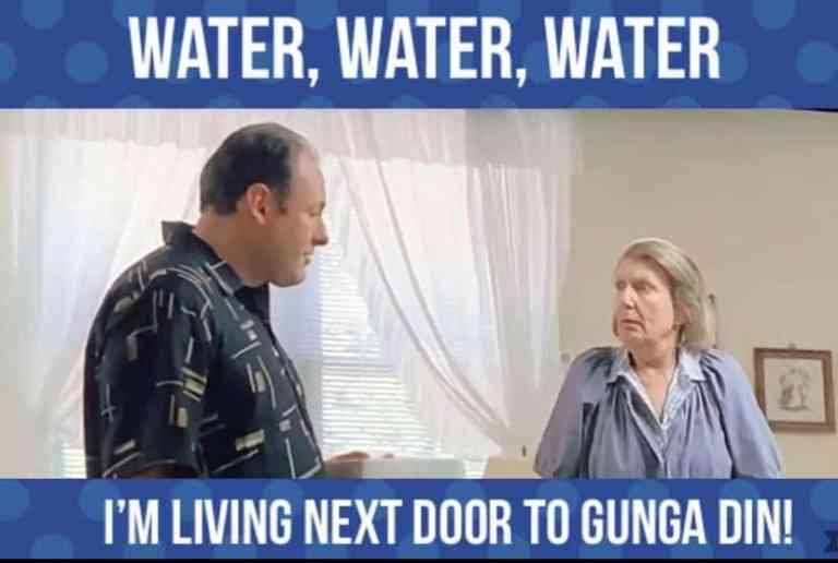 Livia Soprano is complaining to Tony about the woman next door using so much water she's like Gunga Din.