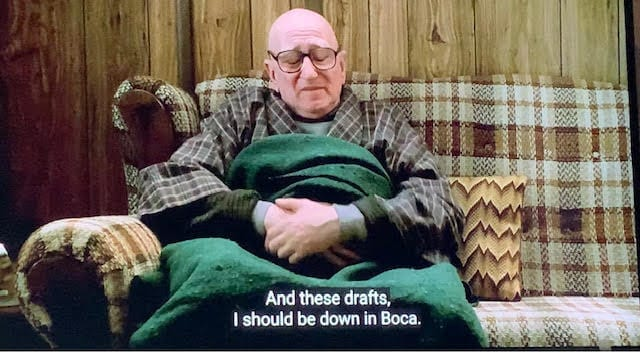 Junior Soprano talking about the temperature in his house.