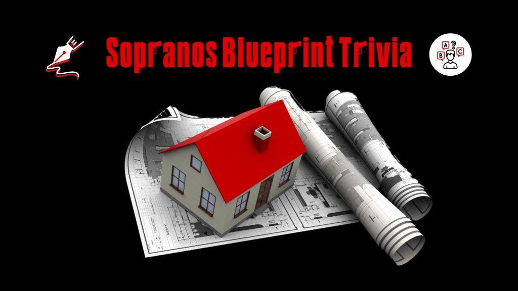 Sopranos Blueprint Trivia
