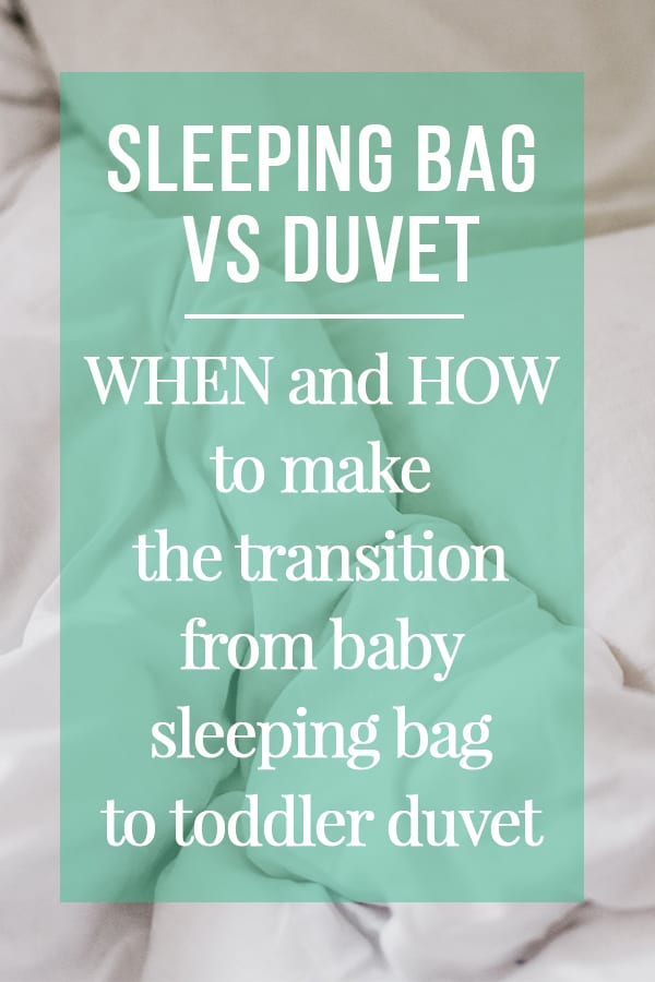 Baby sleeping bag VS toddler duvet / blanket - Which is better? And when is the right time to make the transition between baby sleeping bag and duvet without breaking routines and disturbing sleep?
