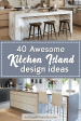 40 Awesome Kitchen Island Design Ideas With Modern Decor Layout