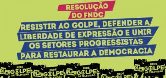 """FNDC – """"Resistir ao golpe, defender a liberdade de expressão e unir os setores progressistas para restaurar a democracia"""""""