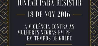 """18/11, às 18h – Rede de Mulheres Negras de PE abre Jornada Feminista """"Nenhuma a Menos"""", de enfrentamento ao racismo e a violência contra as mulheres."""