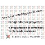 Trabajo por Proyectos: 4. Programación de contenidos y criterios de evaluación