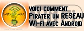 Pirater un Réseau Wifi WPS/WPA en 1 minute avec un Android.
