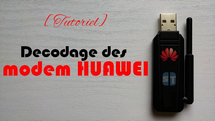 decoder modem huawei Le guide complet pour décoder un modem HUAWEI - Tutoriel 2017