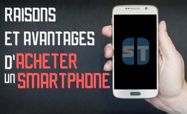 raisons acheter un smartphone 7 raisons et avantages d'acheter un smartphone