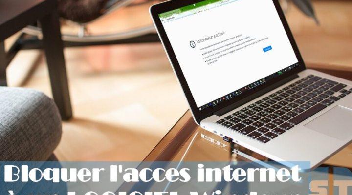 bloquer acces internet Comment empêcher un programme d'accéder à internet sans logiciel