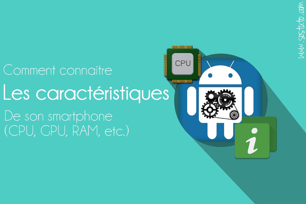 connaitre le processeur de son smartphone Comment connaitre le processeur CPU de son smartphone Android