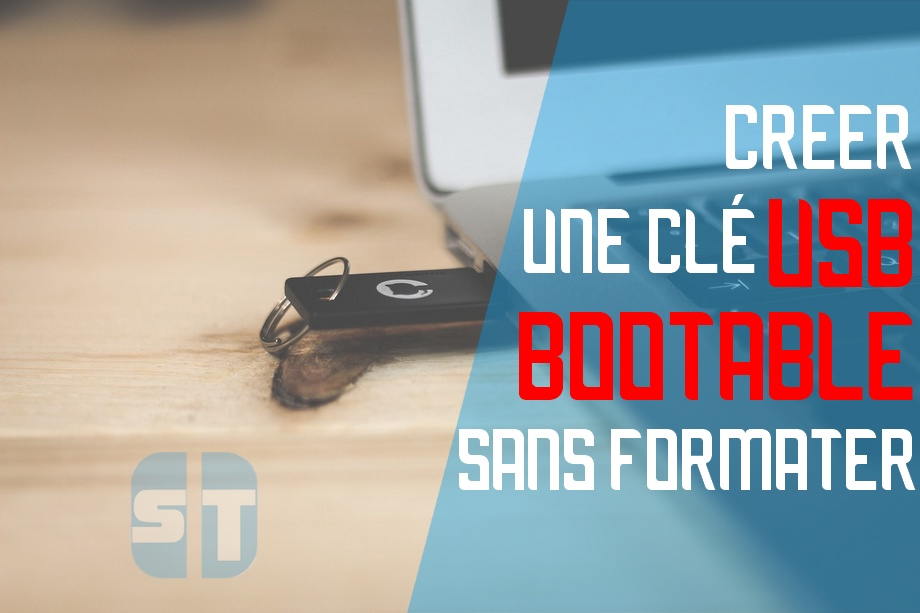 Creer USB bootable sans formater Comment rendre une clé USB bootable sans la formater