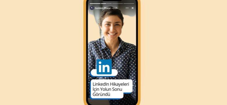 LinkedIn Hikayeler Özelliği İçin Yolun Sonu Göründü!