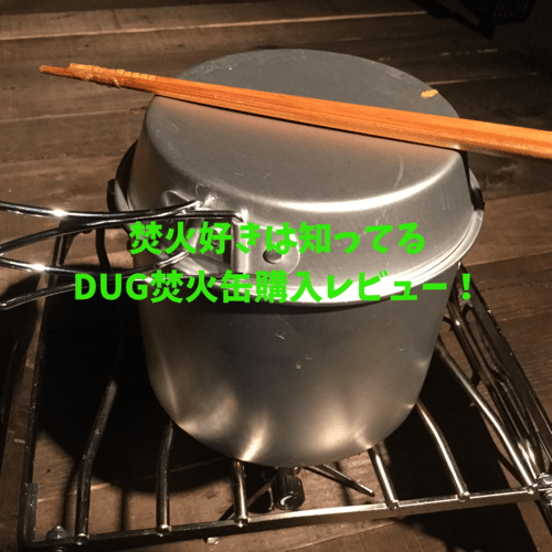 DUG「焚火缶」購入レビュー!焚火好きが一度は購入検討?