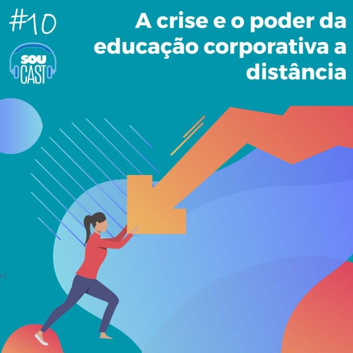 Podcast #10 – A crise e o poder da educação corporativa a distância