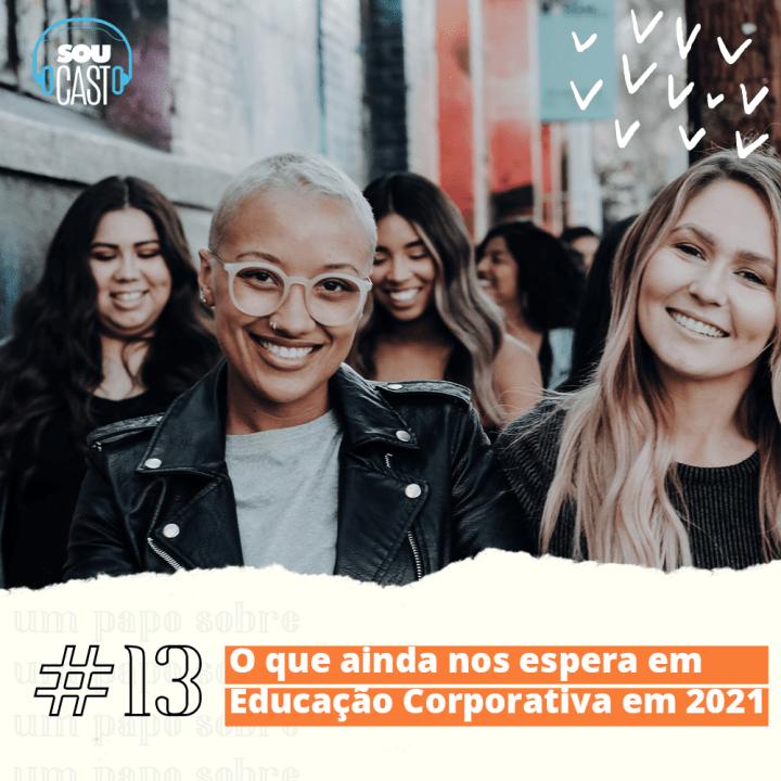 SOUcast #13 – O que ainda nos espera em Educação Corporativa em 2021
