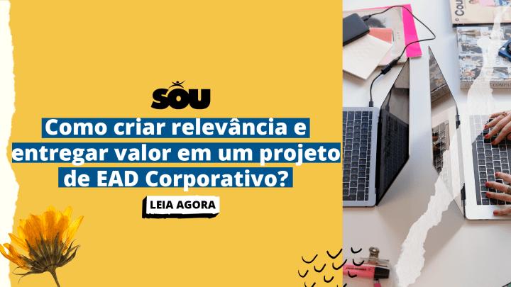Como criar relevância e entregar valor em um projeto de EAD Corporativo?