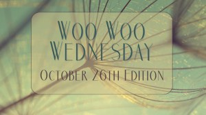 Woo Woo Wednesday: October 26th Edition