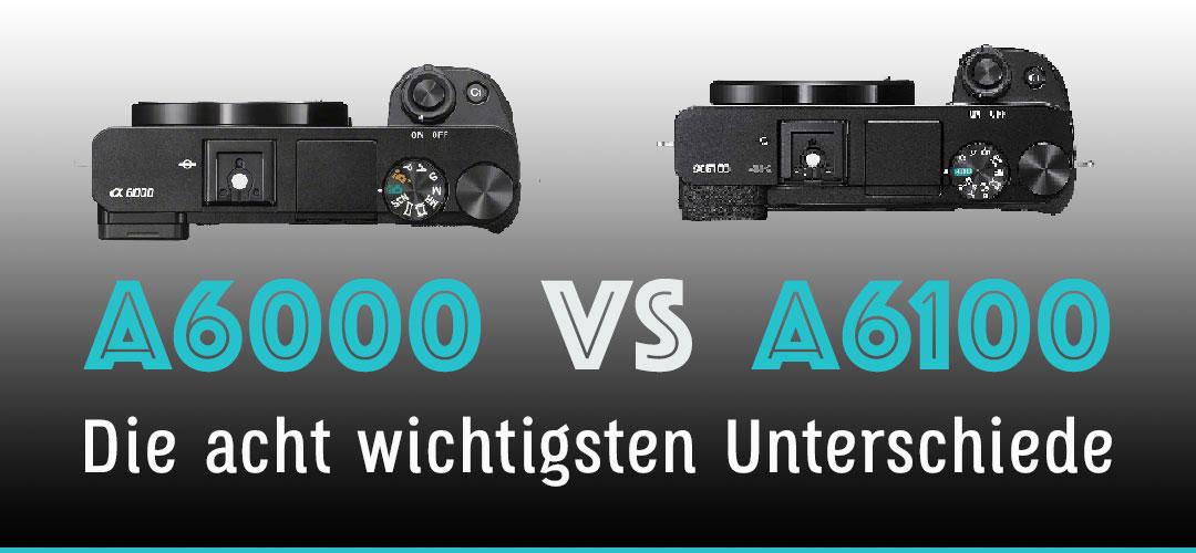 Sony A6000 vs A6100 Vergleich – Die 8 wichtigsten Unterschiede