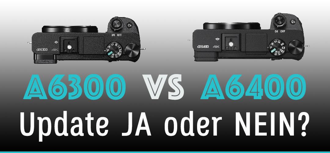 Sony A6300 vs A6400 Vergleich – Update JA oder NEIN?