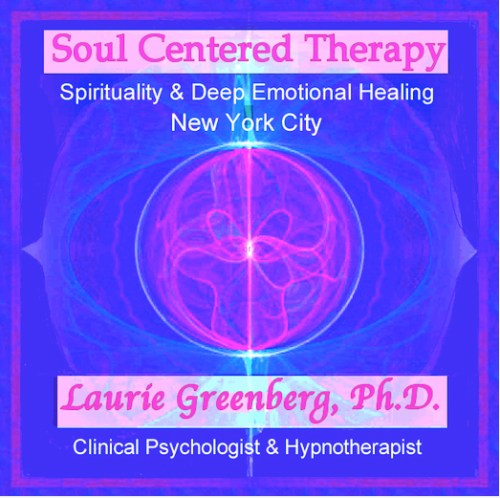 Soul Centered Therapy - Spirituality and Deep Emotional Healing - New York City. Laurie Greenberg, Ph.D. - Clinical Psychologist and Hypnotherapist