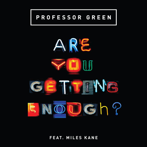 professor green are you getting enough