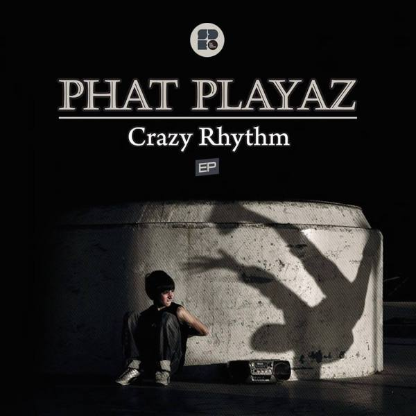 Phat Playaz  - Crazy Rhythm - 1400 x 1400