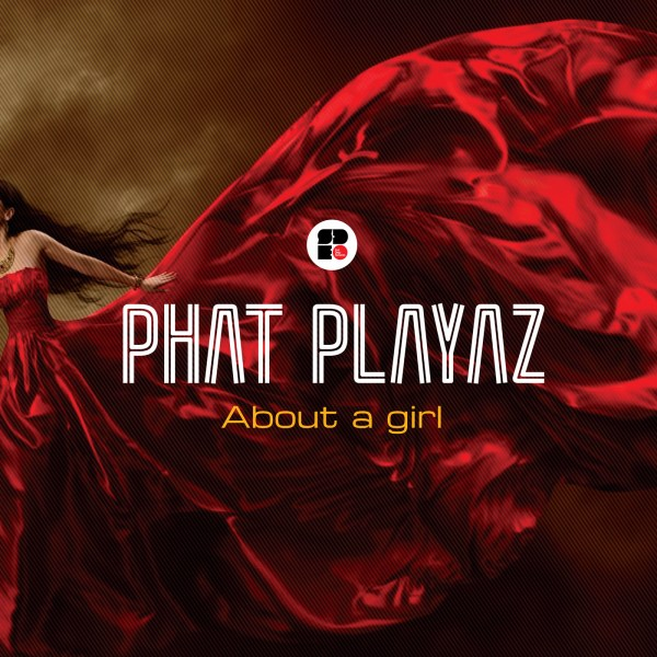 Phat Playaz – About A Girl