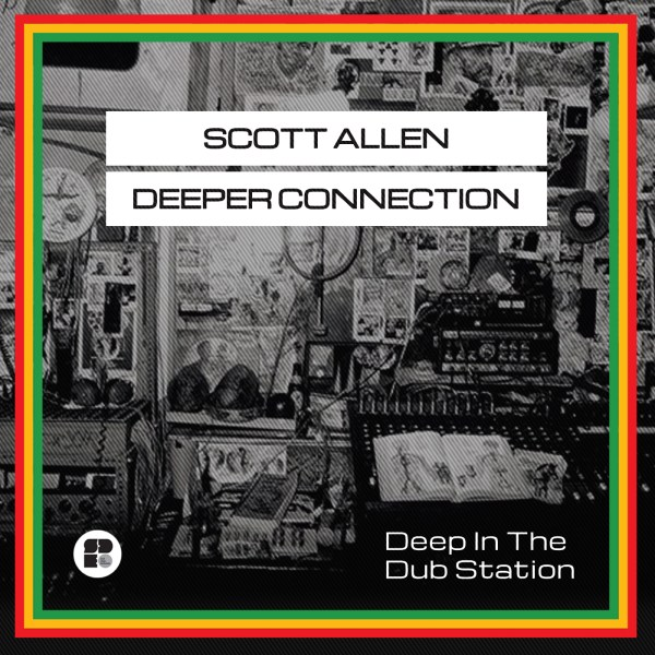 SCOTT ALLEN DEEPER CONNECTION - DEEP IN THE DUB 1400X1400