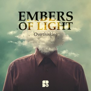 EMBERS OF LIGHT - OVERTHINKING 1400X1400
