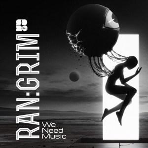 RAN GRIM - WE NEED MUSIC 1400X1400