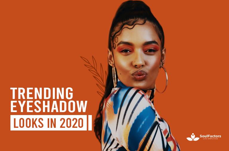 Trending Eyeshadow Looks In 2020
