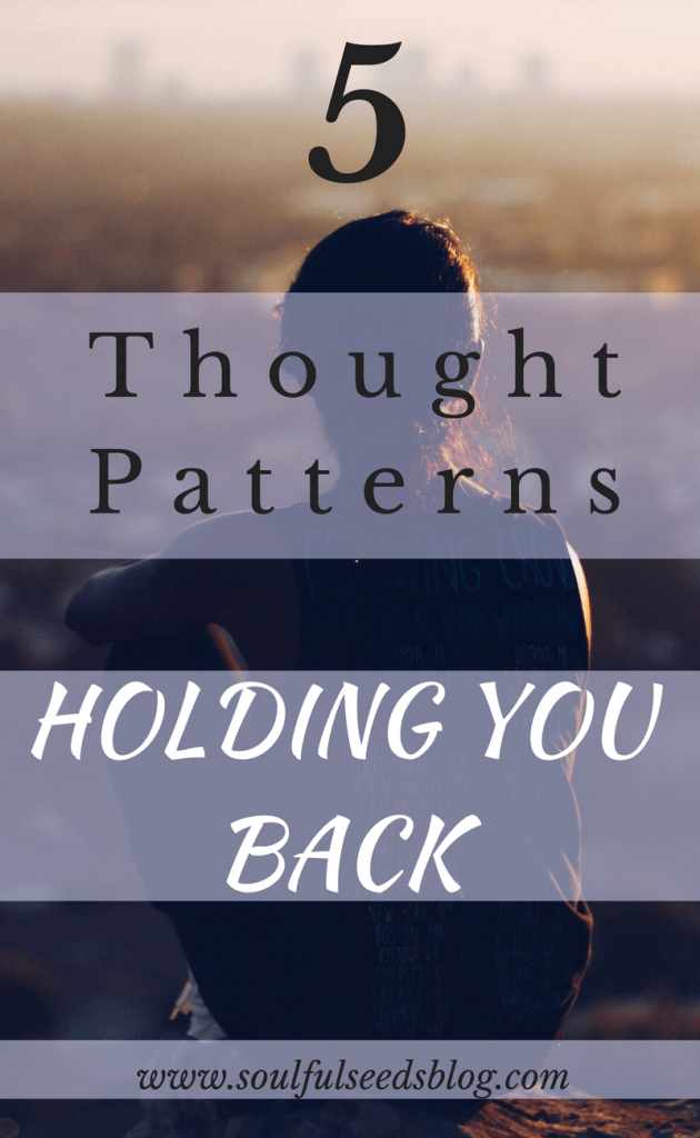 5 negative thought patterns holding you back