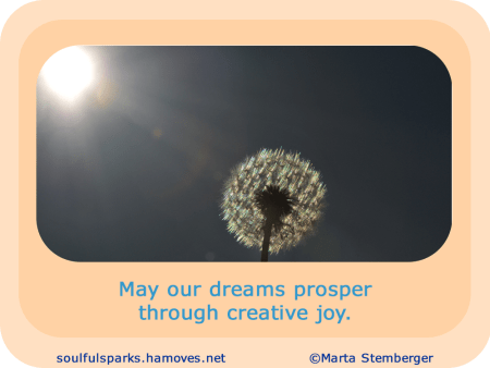 May our dreams prosper through creative joy.