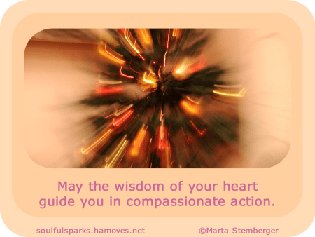 """May the wisdom of your heart guide you in compassionate action."" ~ Soulful Wizardess"