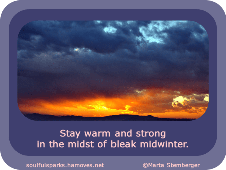 """Stay warm and strong in the midst of bleak midwinter."" ~ Soulful Wizardess"