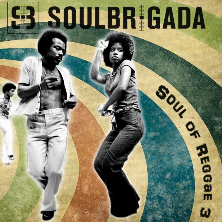 SoulBrigada pres The Soul Of Reggae Vol 3