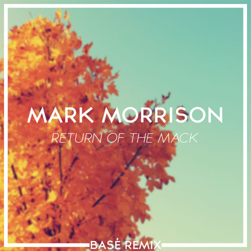 Mark Morrison – Return Of The Mack (Basé Remix)
