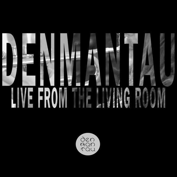 denmantau - Live From The Living Room