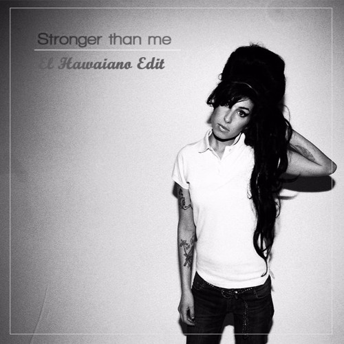 Amy Winehouse - Stronger Than Me (El Hawaiano Edit)