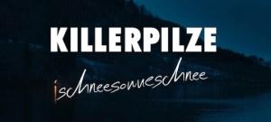 Videopremiere: KILLERPILZE - SCHNEESONNESCHNEE // + Tourdaten