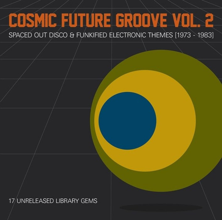 Cosmic Future Groove Vol. 2 - Spaced Out Disco & Funkified Electronic Themes (1973​-​1983)
