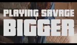 PLAYING SAVAGE - BIGGER (official video)