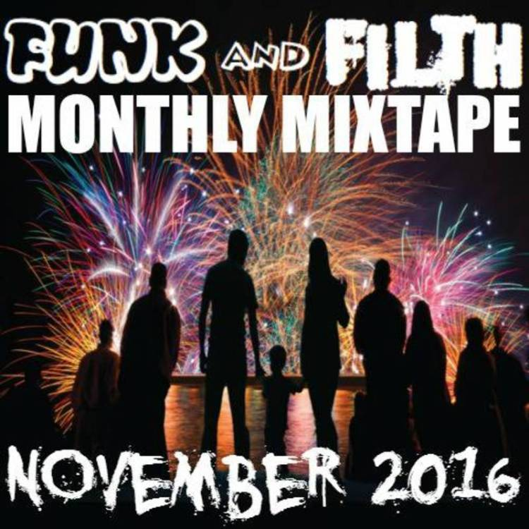 the-funk-and-filth-monthly-mixtape-november-2016-w800_q70_m1478037485-1478037485