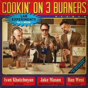 """Cookin' on 3 Burners melden sich mit ihrem neuen Album """"Lab Experiments Vol.1: Mixin""""  zurück! // full Album stream + 2 Videos"""
