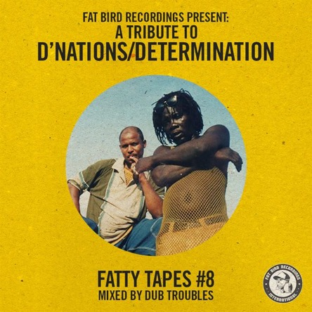 FATTY TAPES #8 A TRIBUTE TO D'NATIONS/DETERMINATION // free download