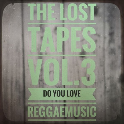 The Lost Tapes Vol. 3 - Do You Love Reggaemusic (recorded Sept 2009)