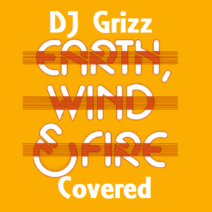 DJ Grizz - Earth Wind and Fire Covered Mix