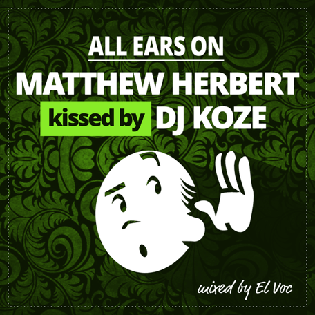ALL EARS ON: MATTHEW HERBERT kissed by DJ KOZE -- ROUND 1 by El Voc | Mixtape