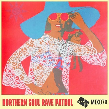 Good Life Mix 79: Northern Soul Rave Patrol // free download